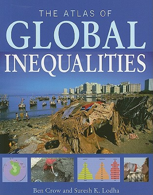 The Atlas of Global Inequalities By Crow, Ben/ Lodha, Suresh K.