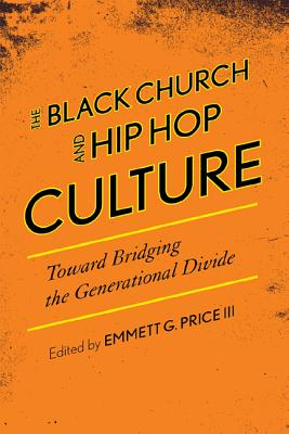 The Black Church and Hip Hop Culture By Price, Emmett G., III (EDT)
